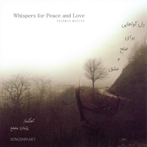 http://dl.songsara.net/hamid/94/Ordibehesht/Pezhman%20Mosleh%20-%20Whispers%20for%20Peace%20and%20Love%20%282011%29%20128K%20SONGSARA.NET/Pezhman%20Mosleh%20-%20Whispers%20for%20Peace%20and%20Love%202011.jpg